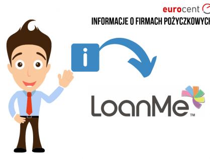 LoanMe - najważniejsze informacje na temat firmy pożyczkowej